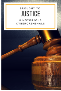 Brought to justice: 10 notorious cybercriminals
