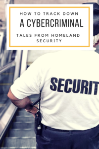 how to track down a cybercriminal: tales from homeland security