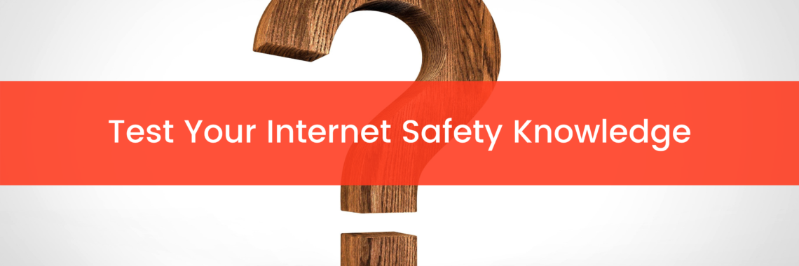 Test Your Internet Safety Knowledge