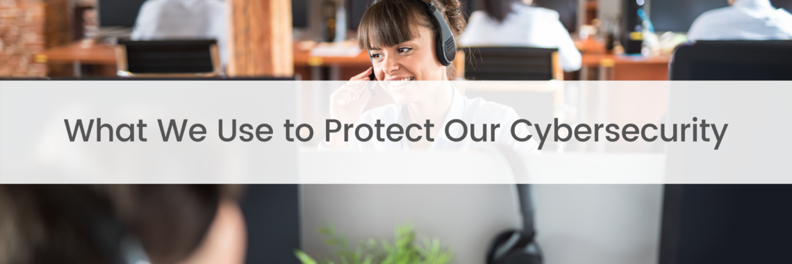 What We Use to Protect Our Cybersecurity