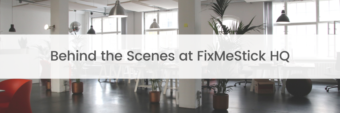 Behind the Scenes at FixMeStick HQ
