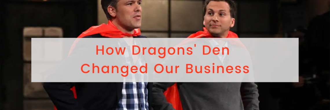 How Dragons' Den Changed Our Business