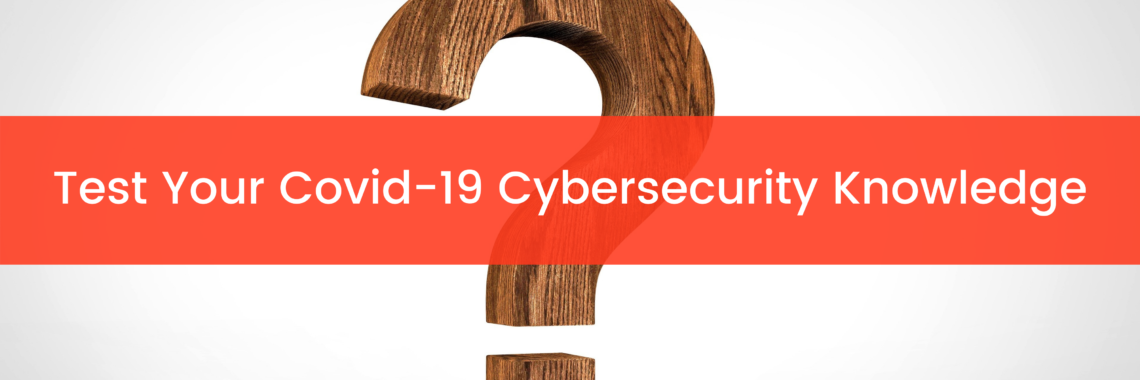 Test Your Covid-19 Cybersecurity Knowledge