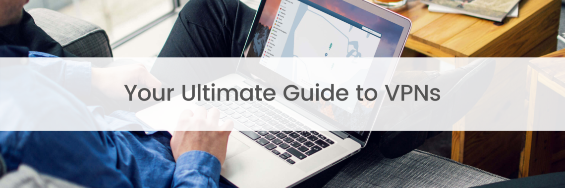 Your Ultimate Guide to VPNs