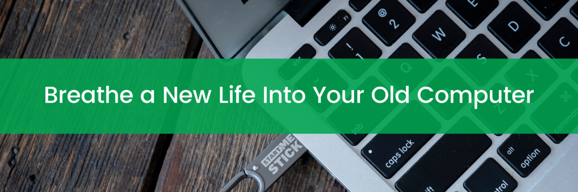 Breathe a New Life Into Your Old Computer